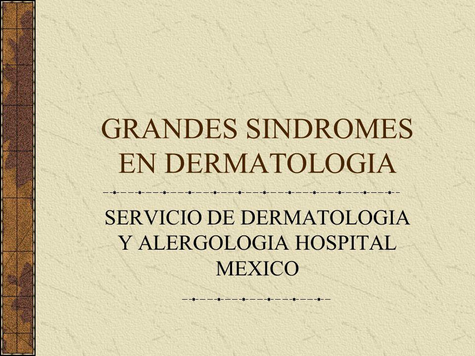 GRANDES SINDROMES EN DERMATOLOGIA SERVICIO DE DERMATOLOGIA Y ALERGOLOGIA HOSPITAL MEXICO