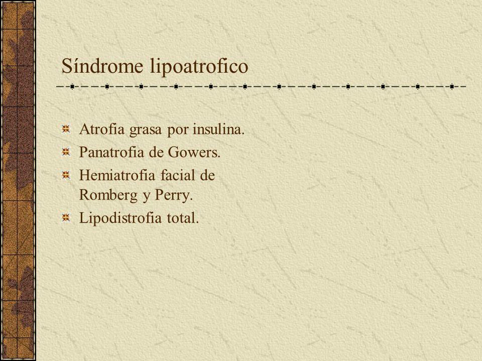 Síndrome lipoatrofico Atrofia grasa por insulina. Panatrofia de Gowers. Hemiatrofia facial de Romberg y Perry. Lipodistrofia total.