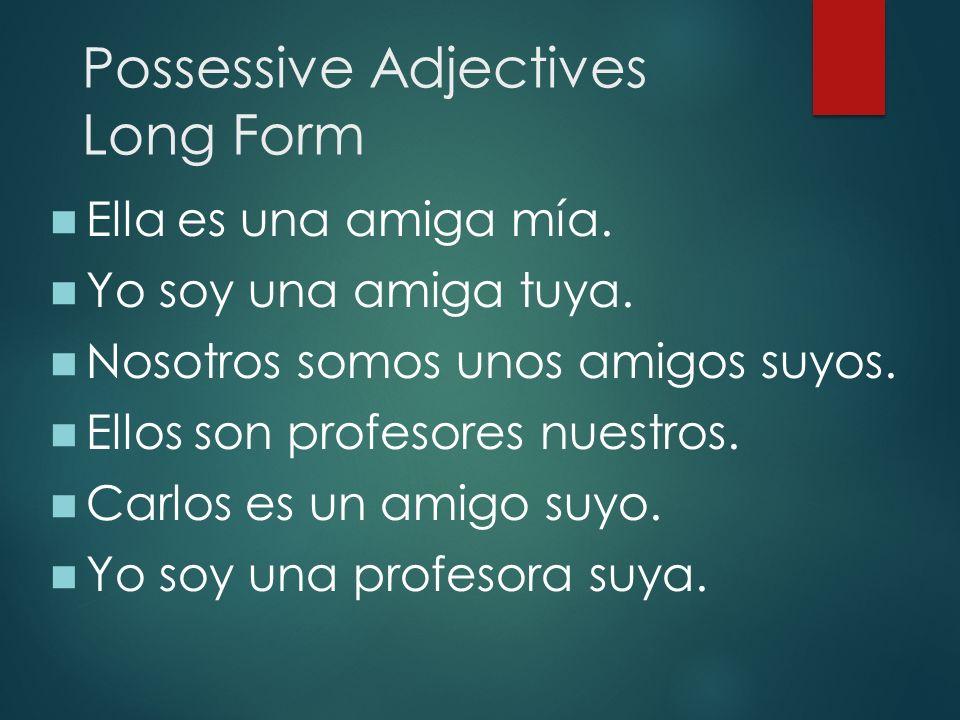 Possessive Adjectives Long Form Ella es una amiga mía.