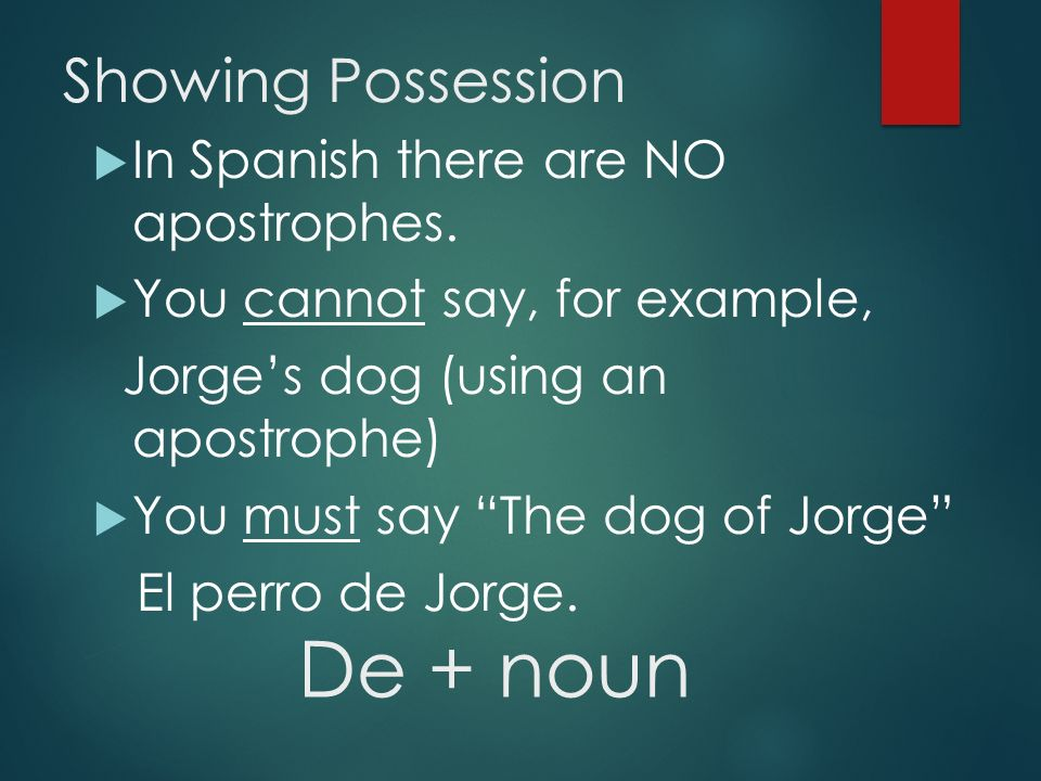 Showing Possession  In Spanish there are NO apostrophes.