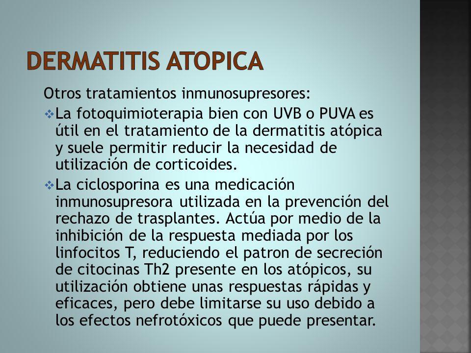 Otros tratamientos inmunosupresores:  La fotoquimioterapia bien con UVB o PUVA es útil en el tratamiento de la dermatitis atópica y suele permitir re