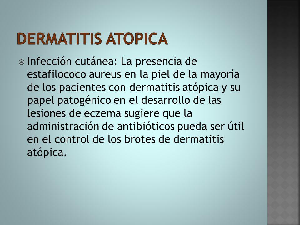  Infección cutánea: La presencia de estafilococo aureus en la piel de la mayoría de los pacientes con dermatitis atópica y su papel patogénico en el