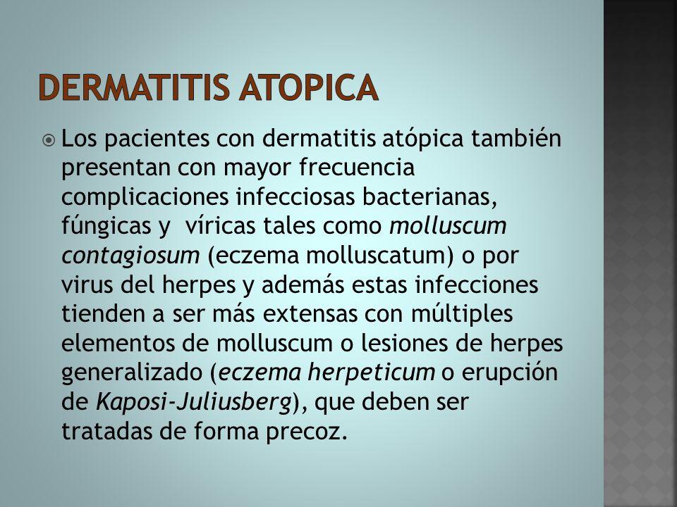  Los pacientes con dermatitis atópica también presentan con mayor frecuencia complicaciones infecciosas bacterianas, fúngicas y víricas tales como mo