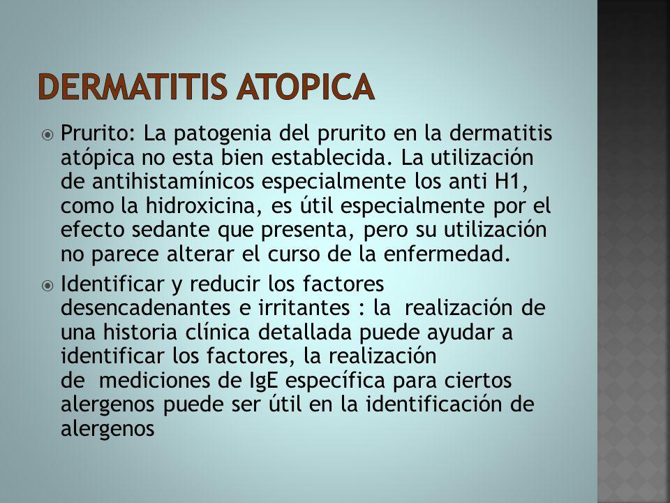  Prurito: La patogenia del prurito en la dermatitis atópica no esta bien establecida. La utilización de antihistamínicos especialmente los anti H1, c