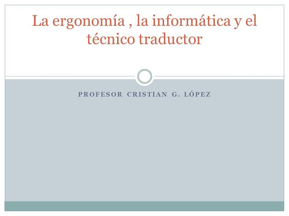 PROFESOR CRISTIAN G. LÓPEZ La ergonomía, la informática y el técnico traductor