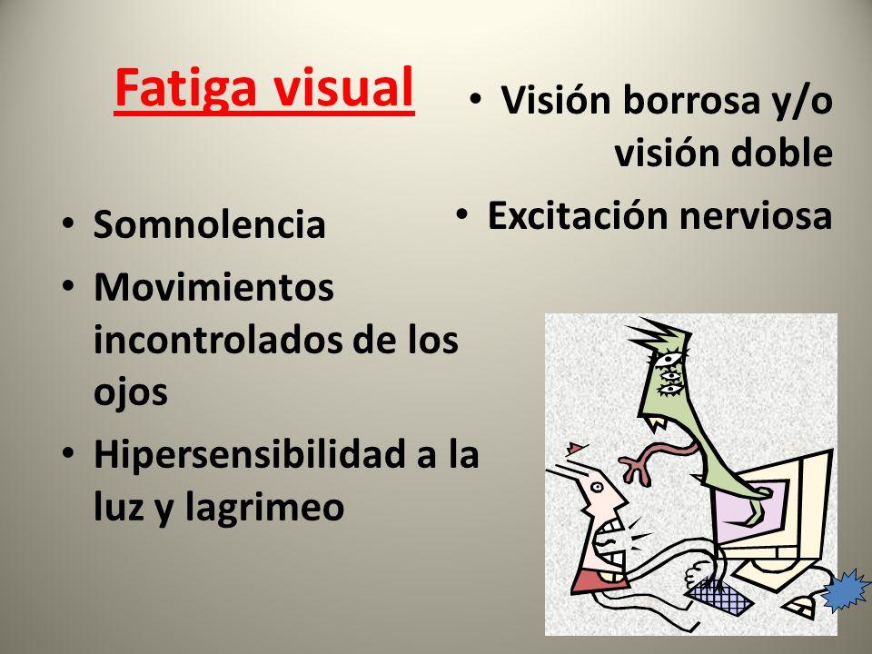 Somnolencia Movimientos incontrolados de los ojos Hipersensibilidad a la luz y lagrimeo Visión borrosa y/o visión doble Excitación nerviosa Fatiga visual
