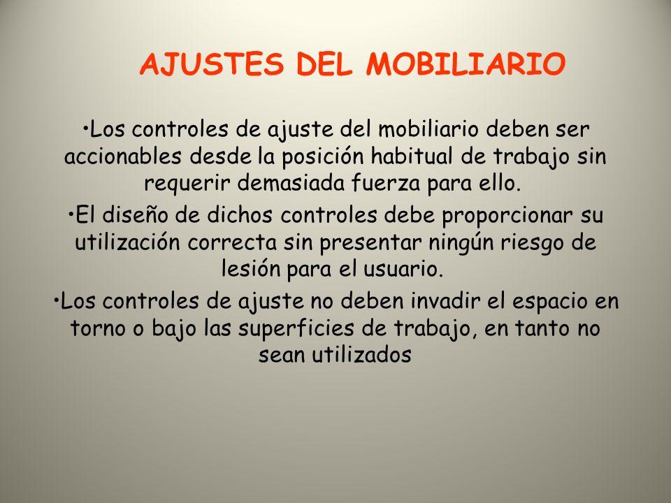 AJUSTES DEL MOBILIARIO Los controles de ajuste del mobiliario deben ser accionables desde la posición habitual de trabajo sin requerir demasiada fuerza para ello.