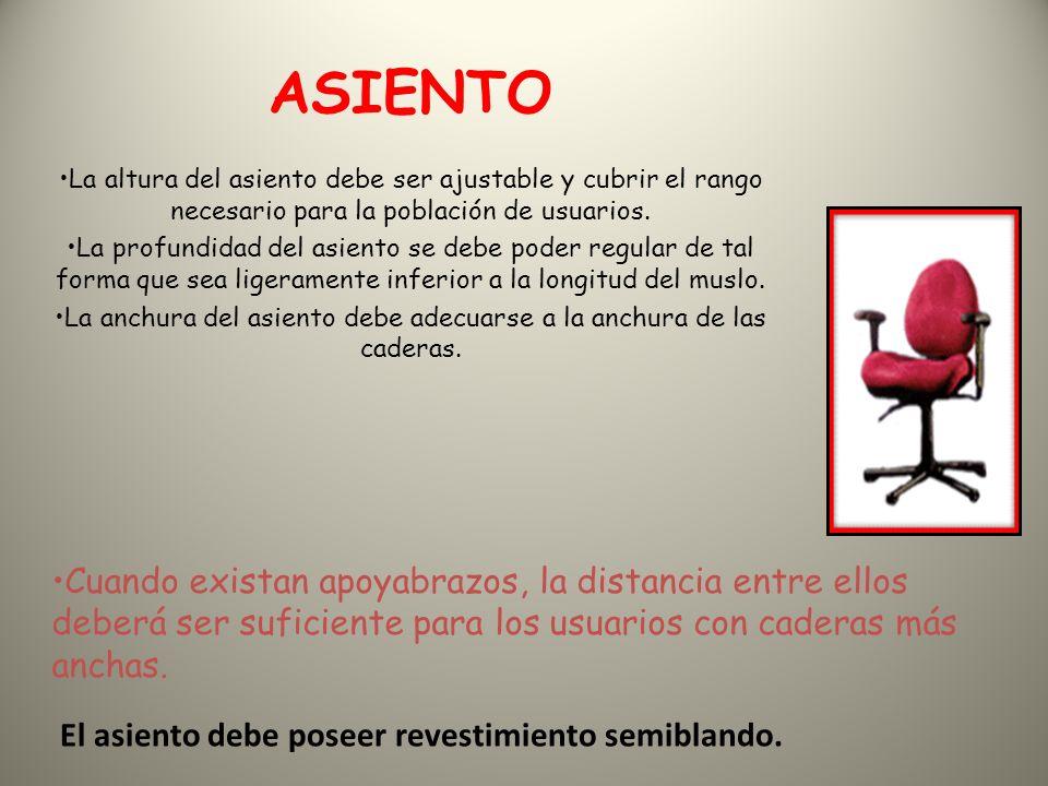 ASIENTO La altura del asiento debe ser ajustable y cubrir el rango necesario para la población de usuarios.