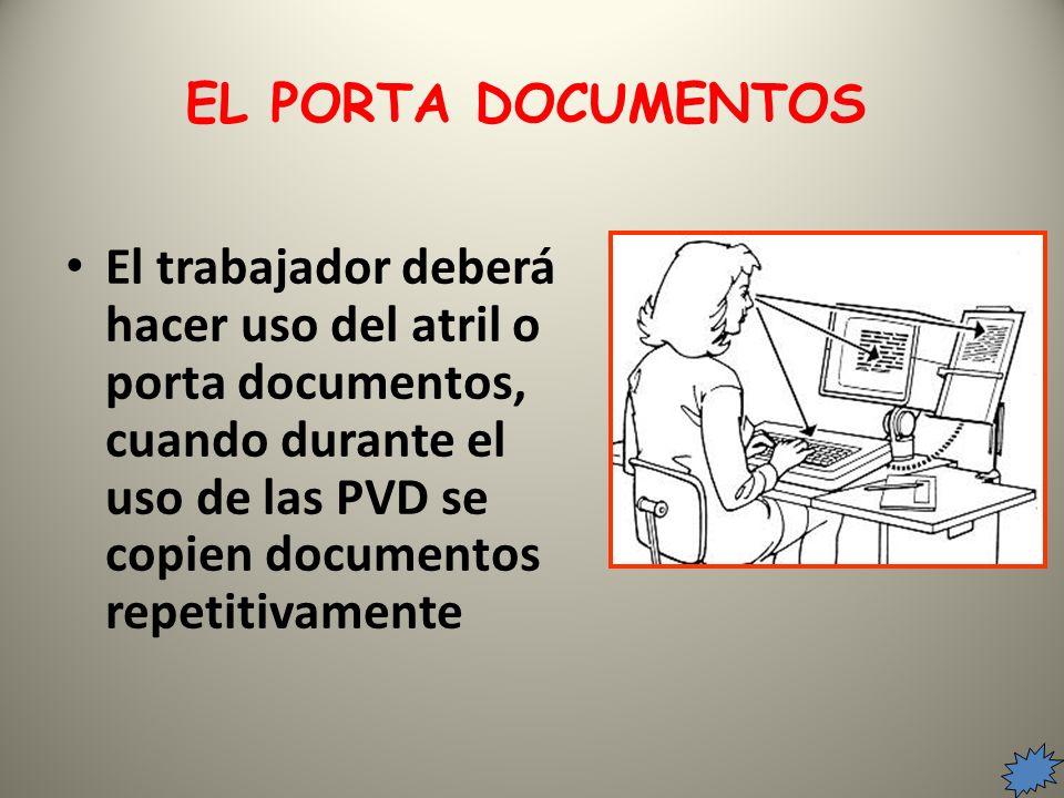 El trabajador deberá hacer uso del atril o porta documentos, cuando durante el uso de las PVD se copien documentos repetitivamente EL PORTA DOCUMENTOS