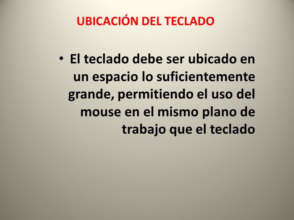 El teclado debe ser ubicado en un espacio lo suficientemente grande, permitiendo el uso del mouse en el mismo plano de trabajo que el teclado UBICACIÓN DEL TECLADO