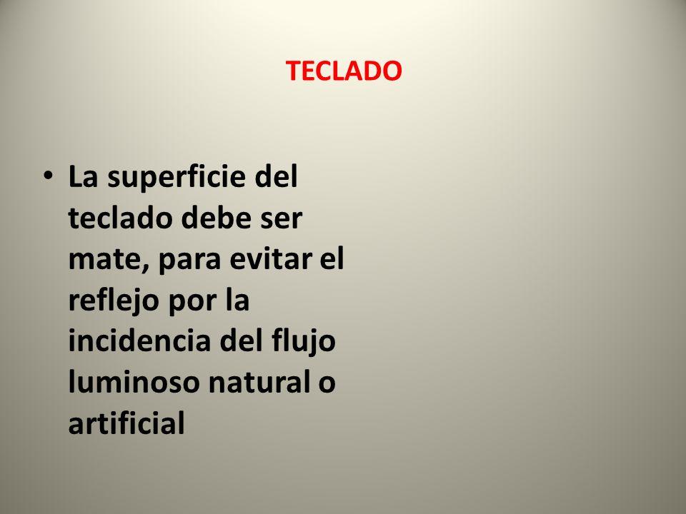La superficie del teclado debe ser mate, para evitar el reflejo por la incidencia del flujo luminoso natural o artificial TECLADO