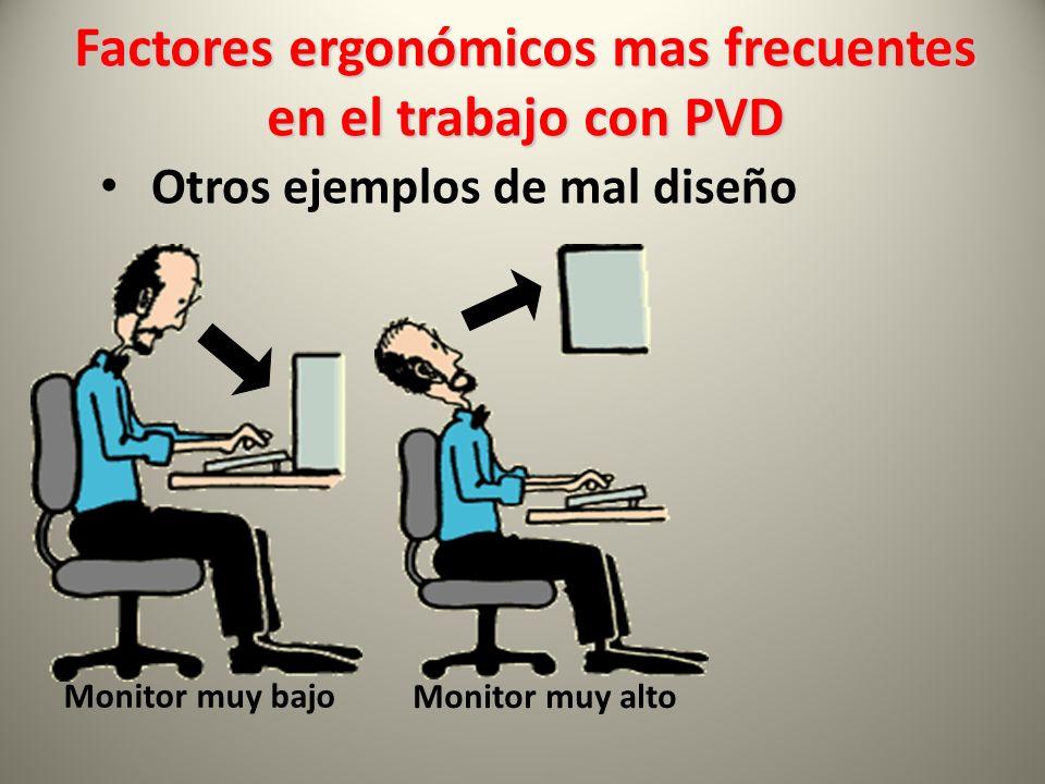 Otros ejemplos de mal diseño Monitor muy alto Monitor muy bajo Factores ergonómicos mas frecuentes en el trabajo con PVD