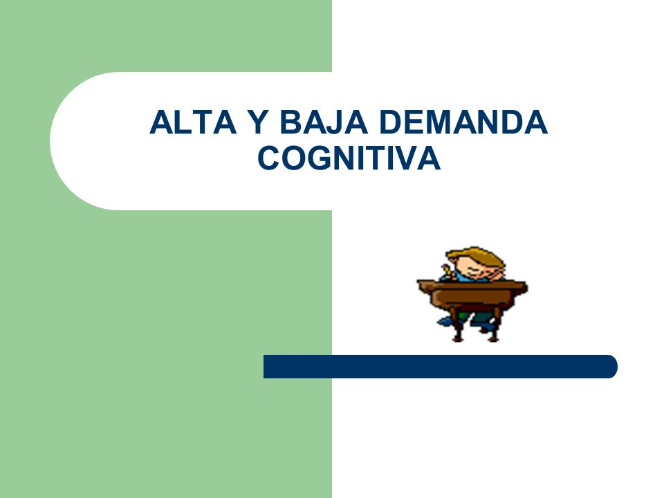 ALTA Y BAJA DEMANDA COGNITIVA
