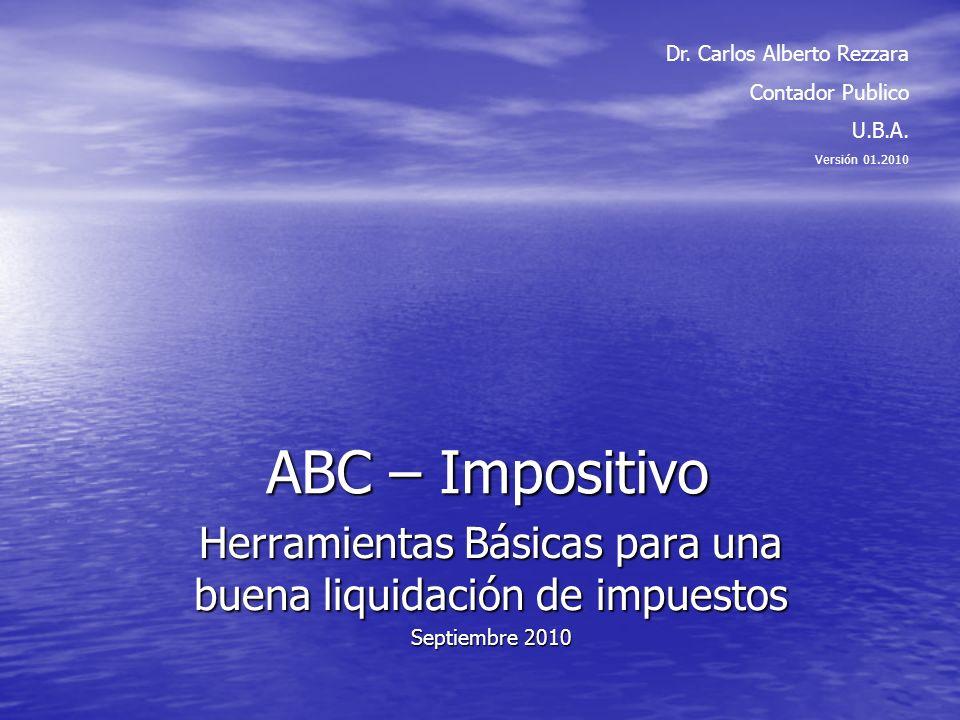 ABC – Impositivo Herramientas Básicas para una buena liquidación de impuestos Septiembre 2010 Dr.