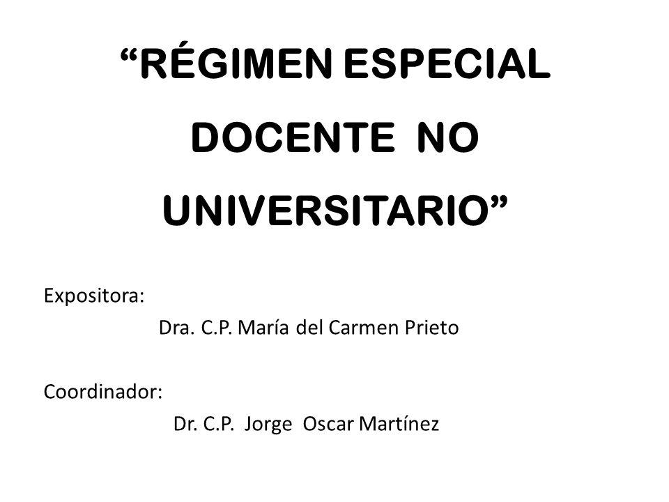 RÉGIMEN ESPECIAL DOCENTE NO UNIVERSITARIO Expositora: Dra.
