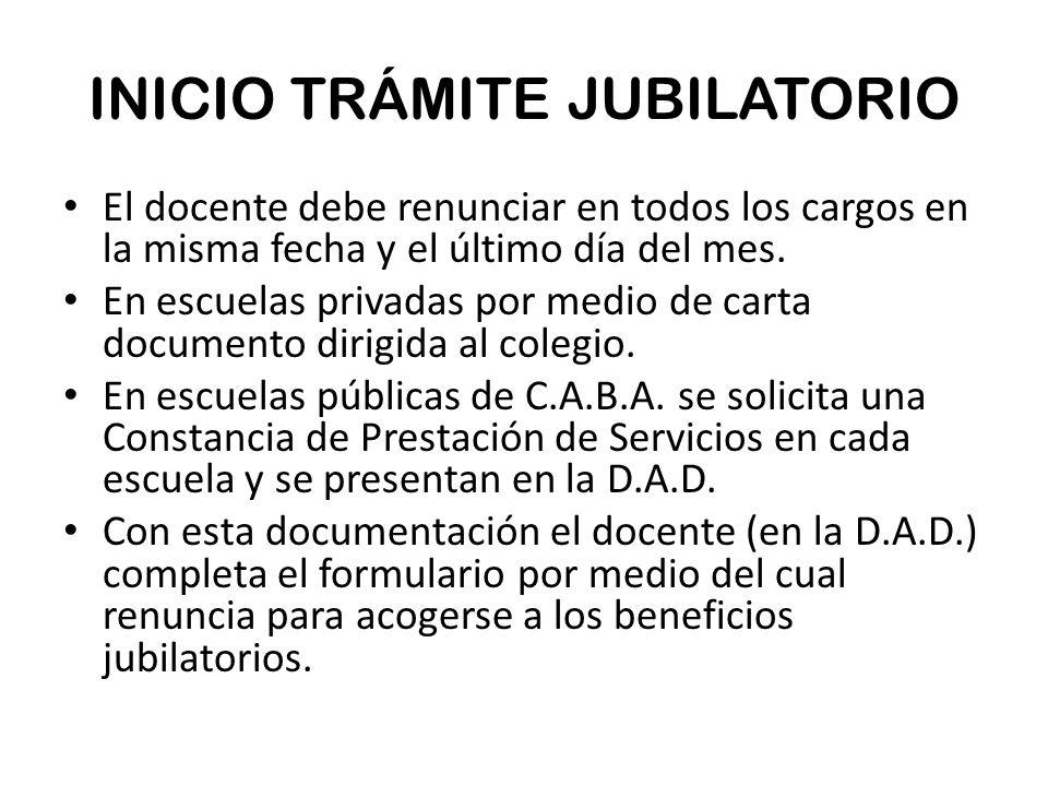 INICIO TRÁMITE JUBILATORIO El docente debe renunciar en todos los cargos en la misma fecha y el último día del mes.