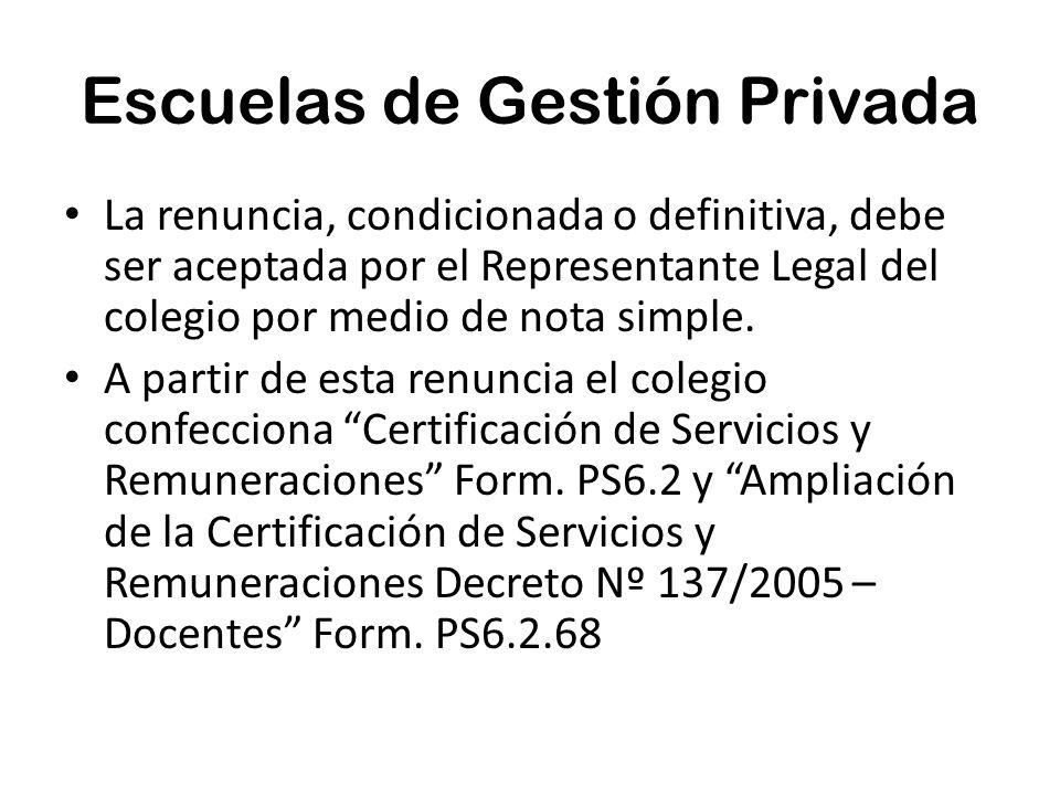 Escuelas de Gestión Privada La renuncia, condicionada o definitiva, debe ser aceptada por el Representante Legal del colegio por medio de nota simple.