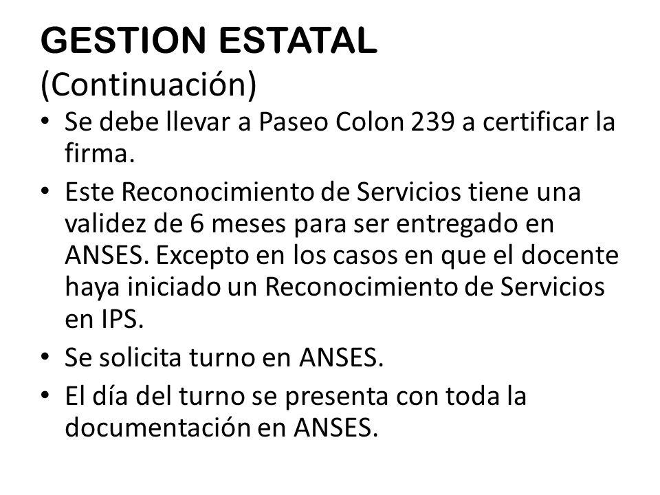 GESTION ESTATAL (Continuación) Se debe llevar a Paseo Colon 239 a certificar la firma.