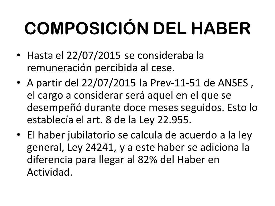 COMPOSICIÓN DEL HABER Hasta el 22/07/2015 se consideraba la remuneración percibida al cese.