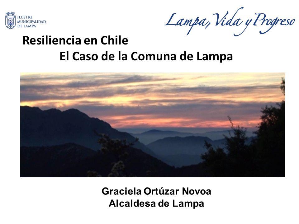 Resiliencia en Chile El Caso de la Comuna de Lampa Graciela Ortúzar Novoa Alcaldesa de Lampa