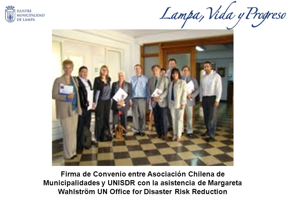 Firma de Convenio entre Asociación Chilena de Municipalidades y UNISDR con la asistencia de Margareta Wahlström UN Office for Disaster Risk Reduction