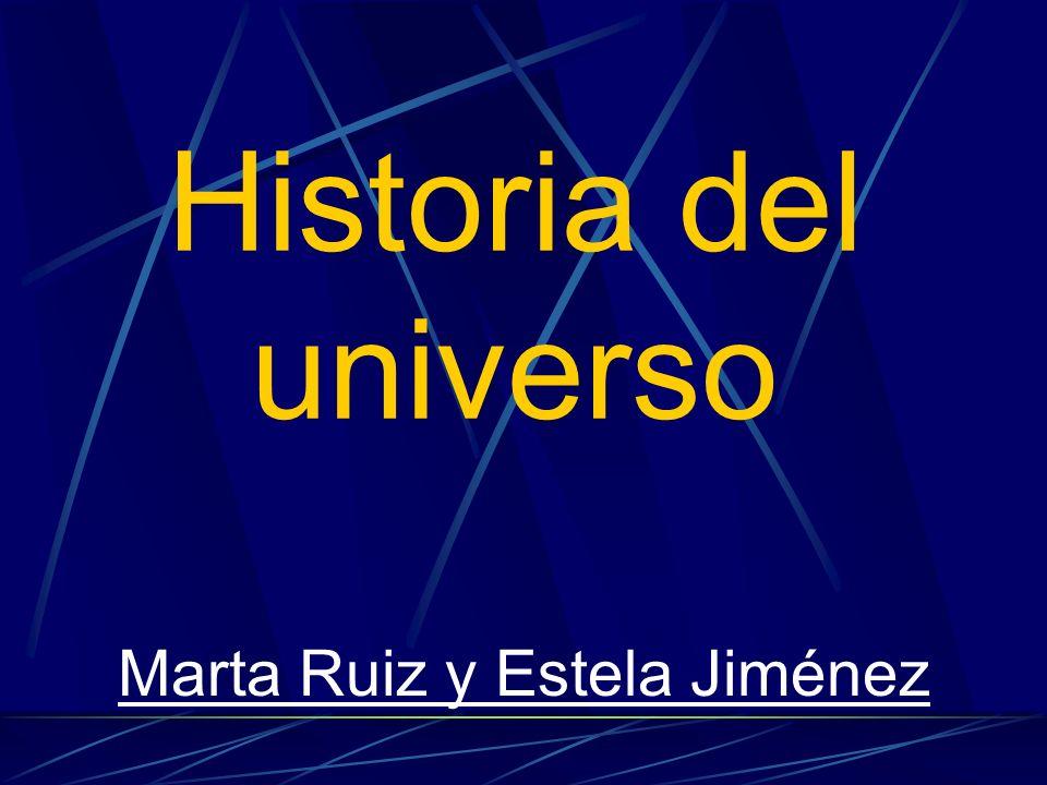Historia del universo Marta Ruiz y Estela Jiménez