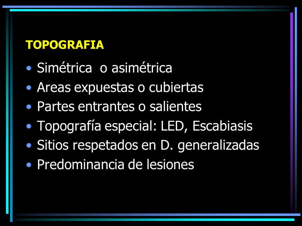TOPOGRAFIA - Clasificación Localizada: A un segmento del cuerpo Diseminada: Dos o mas segmentos Generalizada o Diseminada: A un 90 % o mas de la la superficie cutánea