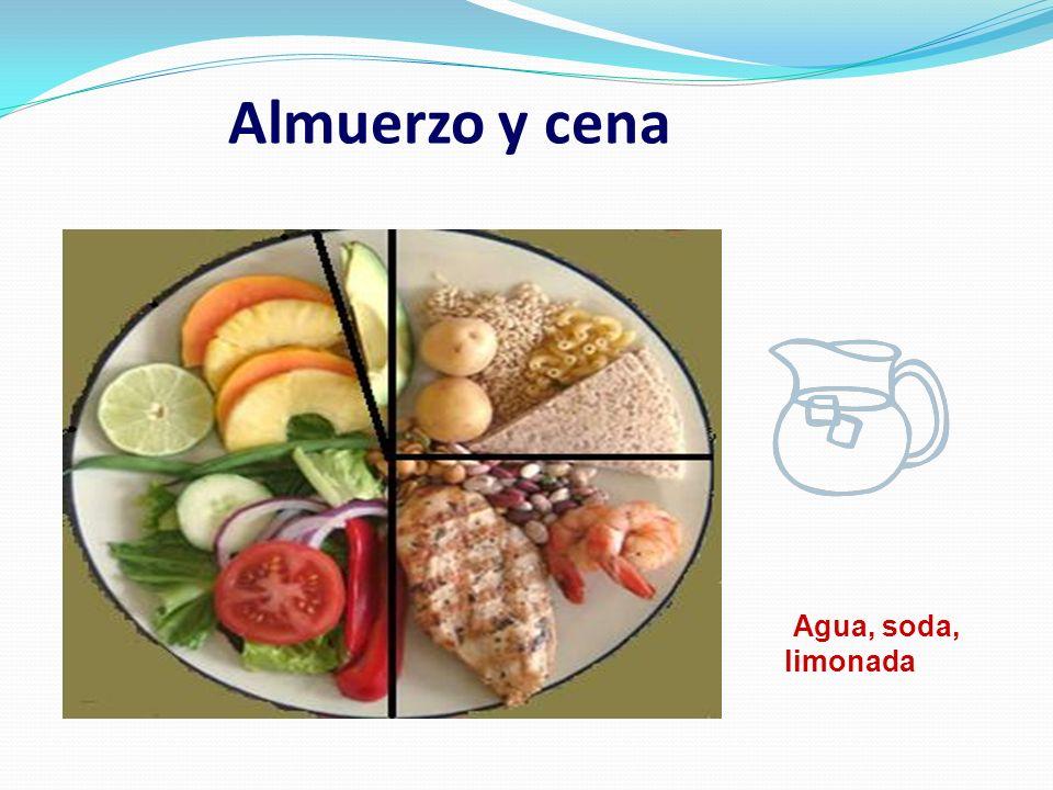 Agua, soda, limonada Cereales y legumbres Almuerzo y cena Vegetales Crudos y/o cocidos