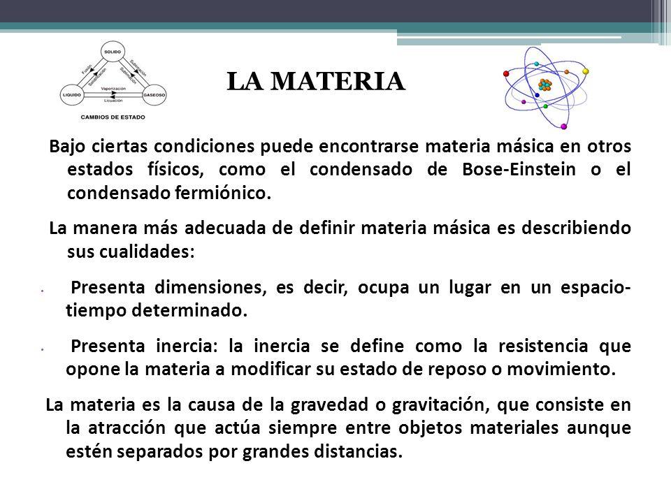 Bajo ciertas condiciones puede encontrarse materia másica en otros estados físicos, como el condensado de Bose-Einstein o el condensado fermiónico.
