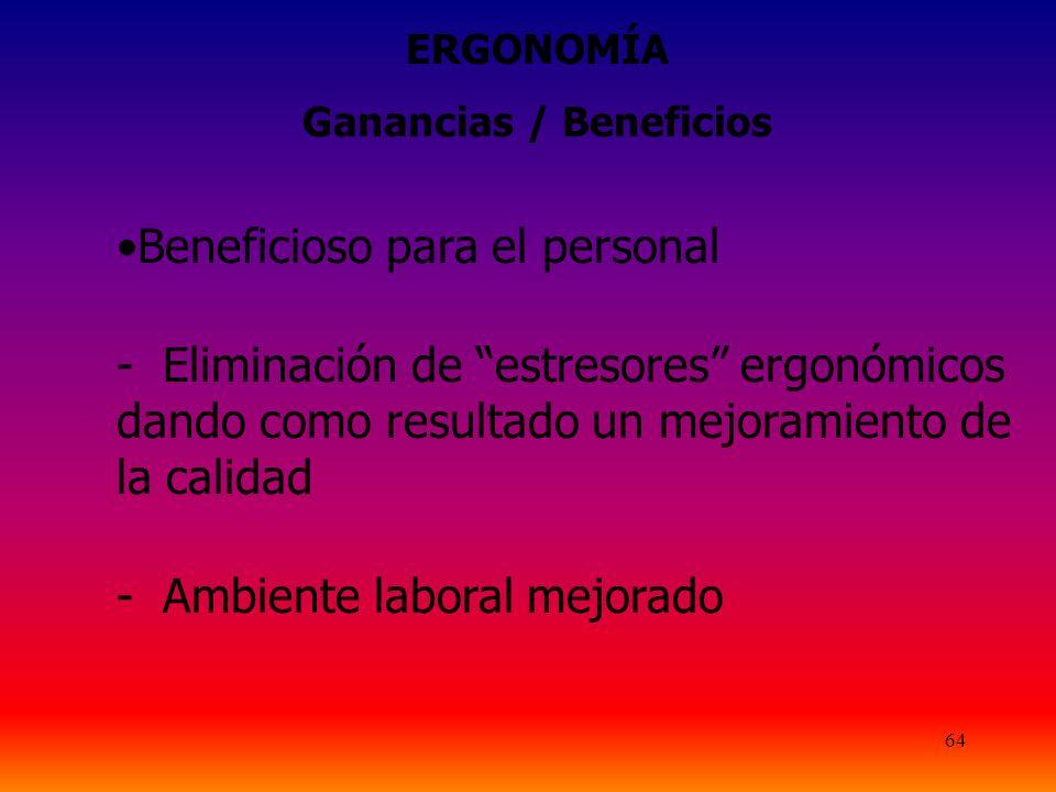 64 ERGONOMÍA Ganancias / Beneficios Beneficioso para el personal - Eliminación de estresores ergonómicos dando como resultado un mejoramiento de la calidad - Ambiente laboral mejorado