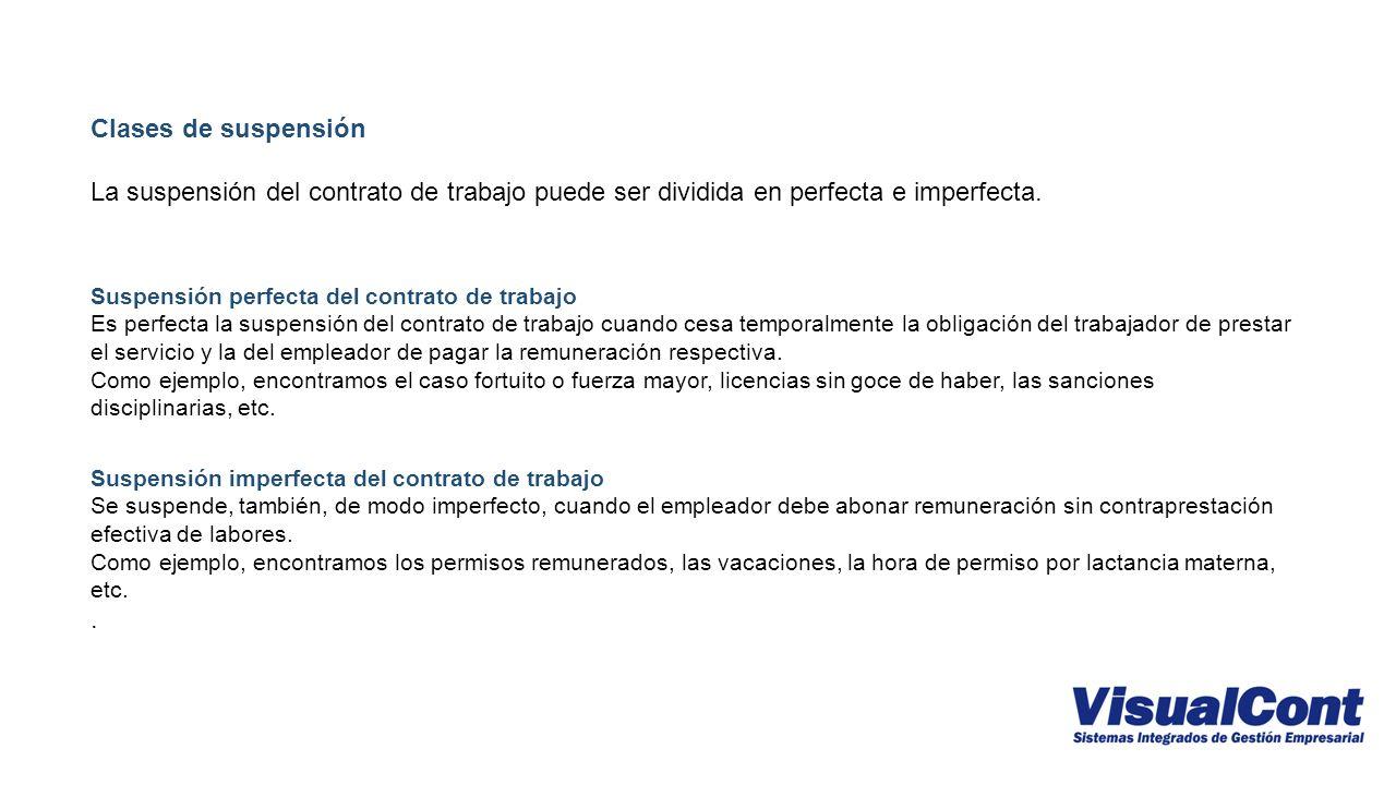 Clases de suspensión La suspensión del contrato de trabajo puede ser dividida en perfecta e imperfecta.