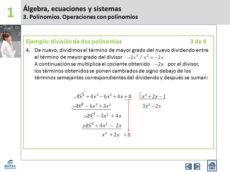 Álgebra, ecuaciones y sistemas 3. Polinomios. Operaciones con polinomios 1 Ejemplo: división de dos polinomios 3 de 4 4.De nuevo, dividimos el término