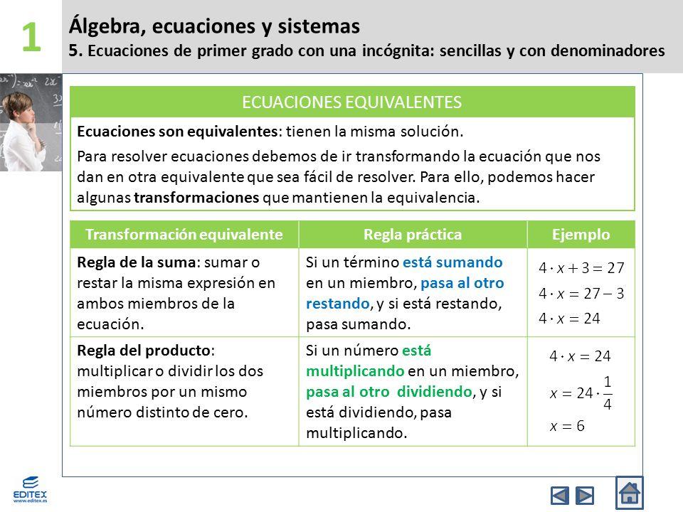 Álgebra, ecuaciones y sistemas 5. Ecuaciones de primer grado con una incógnita: sencillas y con denominadores 1 Ecuaciones son equivalentes: tienen la