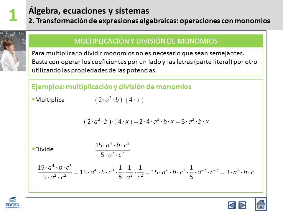 Álgebra, ecuaciones y sistemas 2. Transformación de expresiones algebraicas: operaciones con monomios 1 Para multiplicar o dividir monomios no es nece