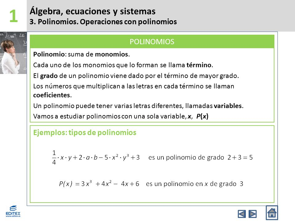 Álgebra, ecuaciones y sistemas 3. Polinomios. Operaciones con polinomios 1 Polinomio: suma de monomios. Cada uno de los monomios que lo forman se llam