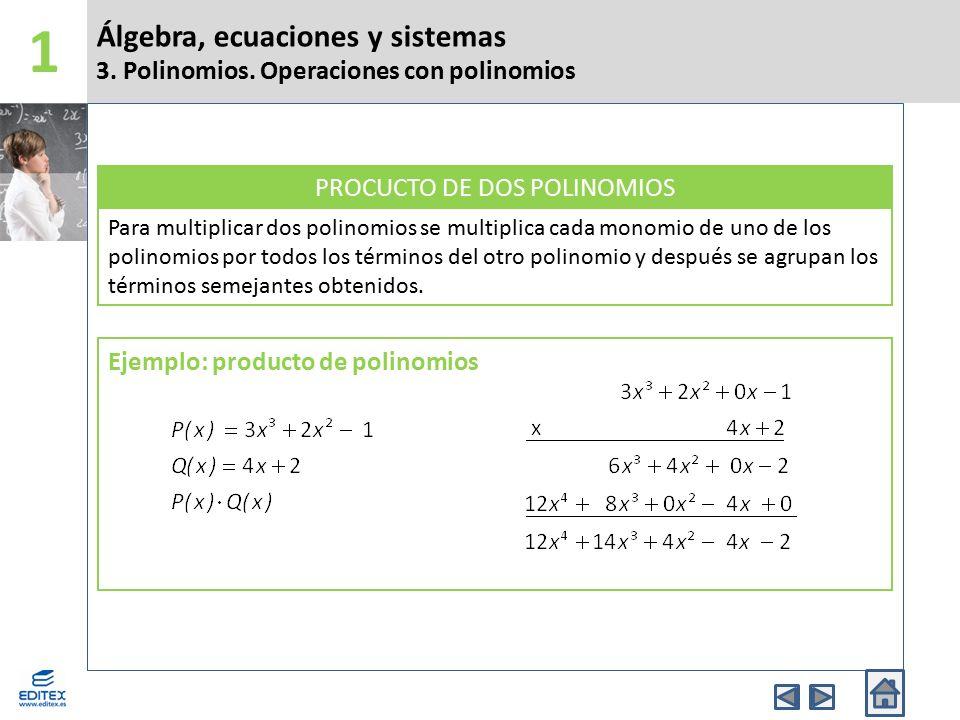 Álgebra, ecuaciones y sistemas 3. Polinomios. Operaciones con polinomios 1 Para multiplicar dos polinomios se multiplica cada monomio de uno de los po