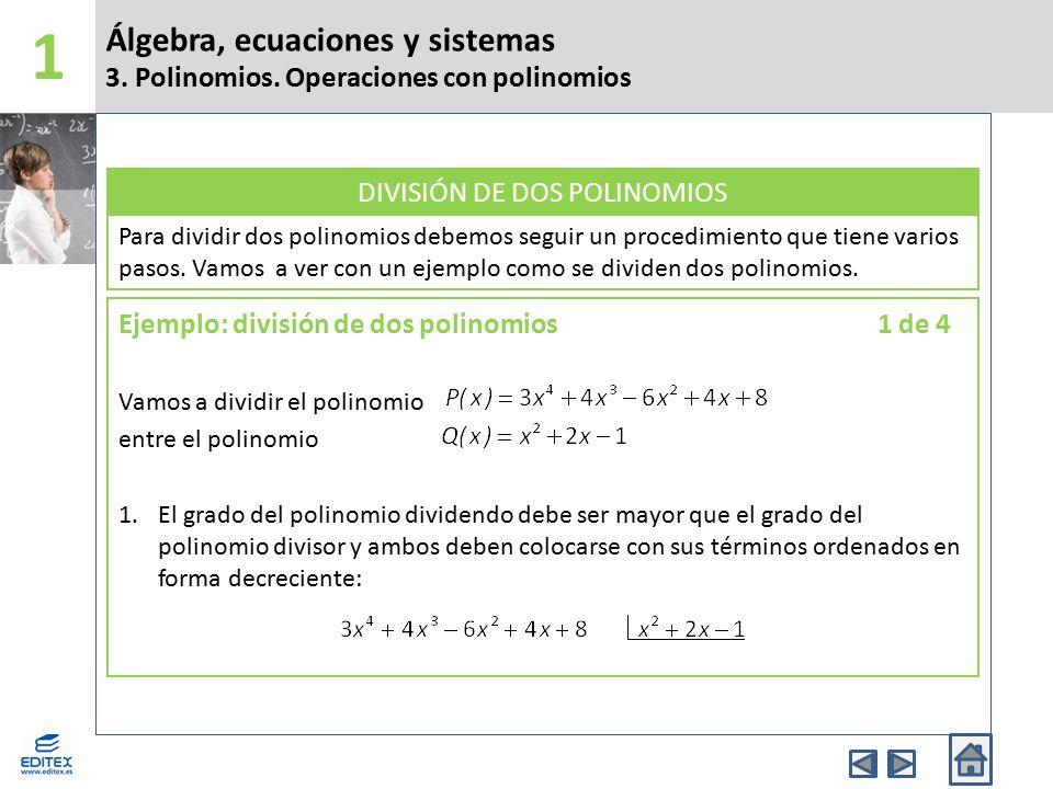 Álgebra, ecuaciones y sistemas 3. Polinomios. Operaciones con polinomios 1 Para dividir dos polinomios debemos seguir un procedimiento que tiene vario