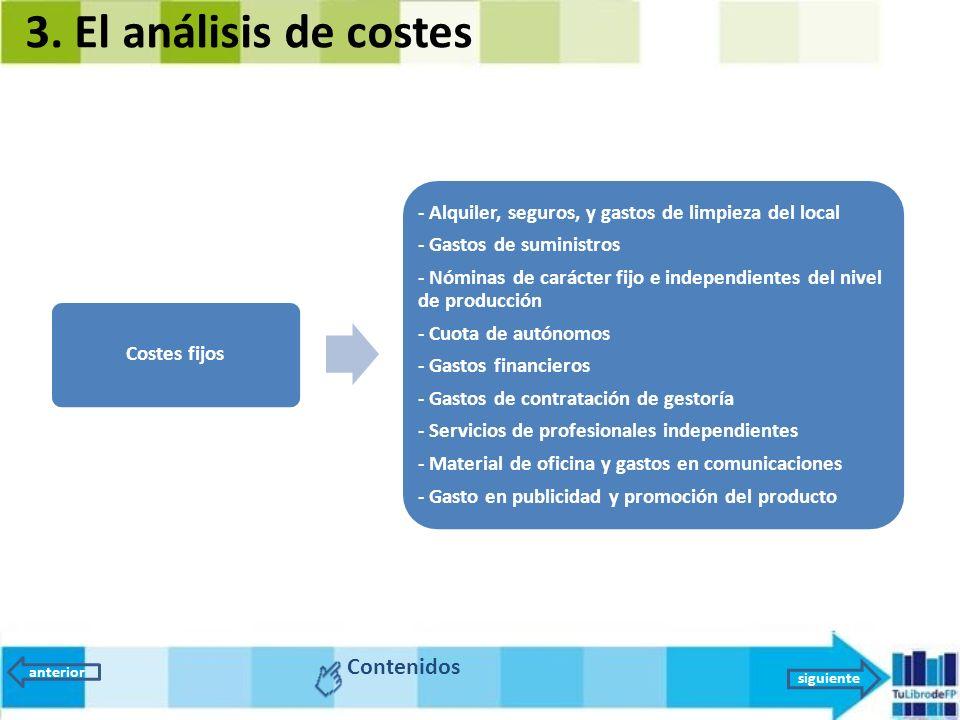 3. El análisis de costes Contenidos anterior siguiente Costes fijos - Alquiler, seguros, y gastos de limpieza del local - Gastos de suministros - Nómi