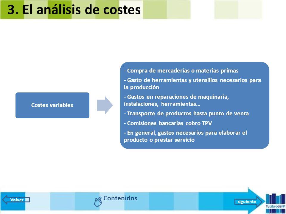 3. El análisis de costes Volver siguiente Costes variables - Compra de mercaderías o materias primas - Gasto de herramientas y utensilios necesarios p