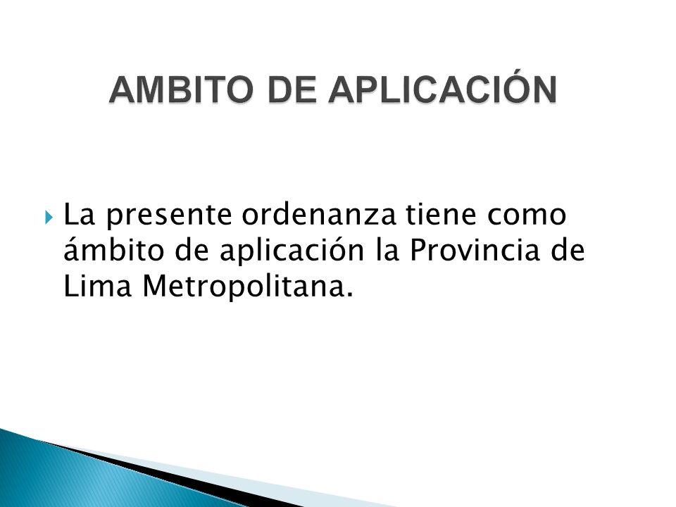  La presente ordenanza tiene como ámbito de aplicación la Provincia de Lima Metropolitana.