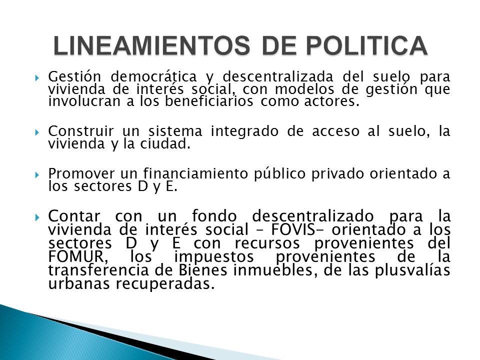  Gestión democrática y descentralizada del suelo para vivienda de interés social, con modelos de gestión que involucran a los beneficiarios como actores.