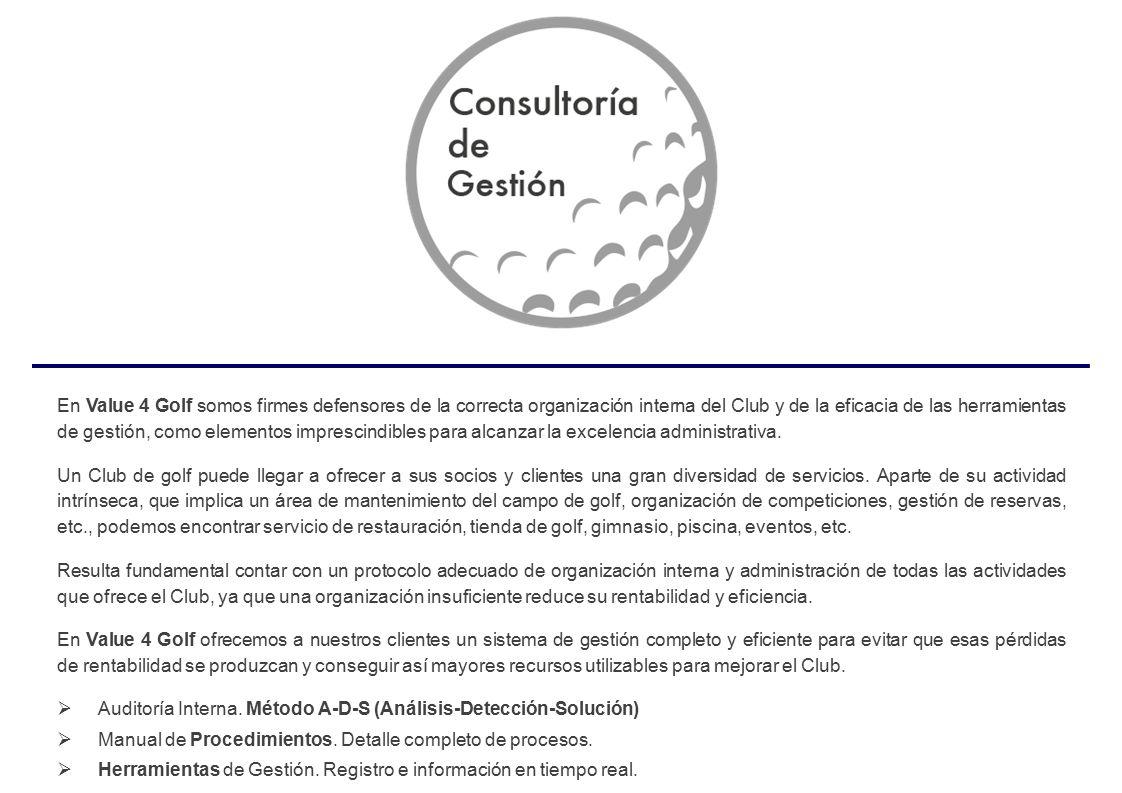 En Value 4 Golf somos firmes defensores de la correcta organización interna del Club y de la eficacia de las herramientas de gestión, como elementos imprescindibles para alcanzar la excelencia administrativa.