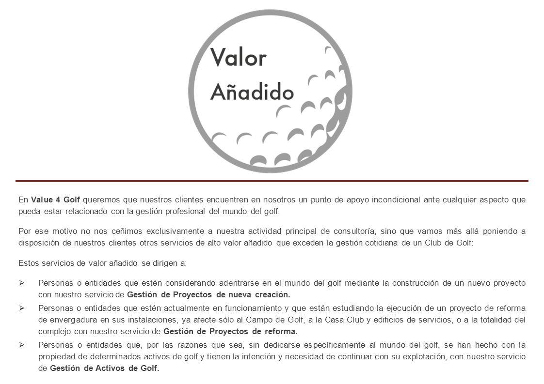 En Value 4 Golf queremos que nuestros clientes encuentren en nosotros un punto de apoyo incondicional ante cualquier aspecto que pueda estar relacionado con la gestión profesional del mundo del golf.