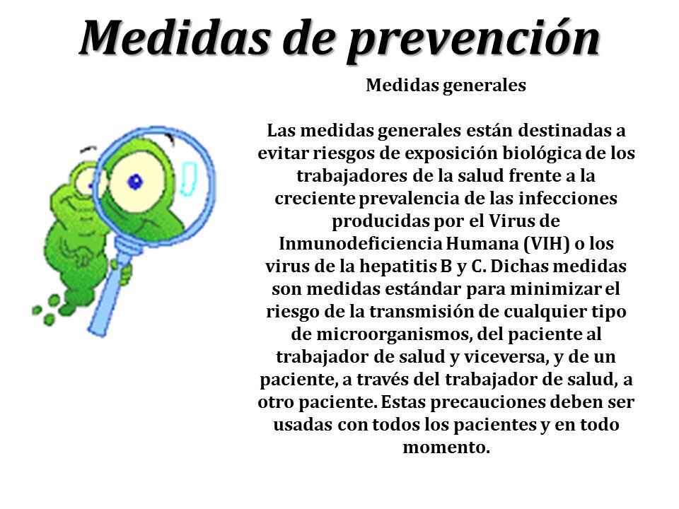Medidas de prevención Medidas generales Las medidas generales están destinadas a evitar riesgos de exposición biológica de los trabajadores de la salu