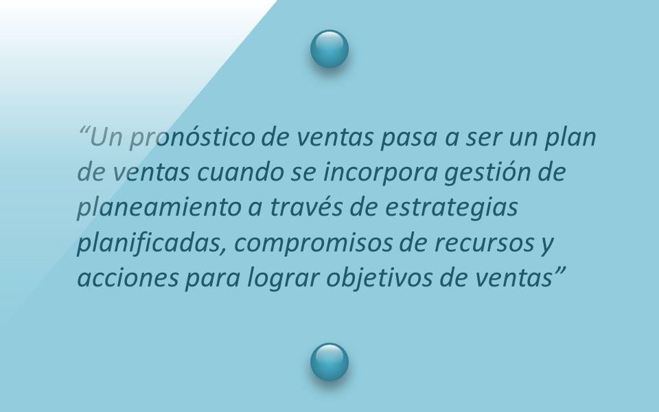 """""""Un pronóstico de ventas pasa a ser un plan de ventas cuando se incorpora gestión de planeamiento a través de estrategias planificadas, compromisos de"""