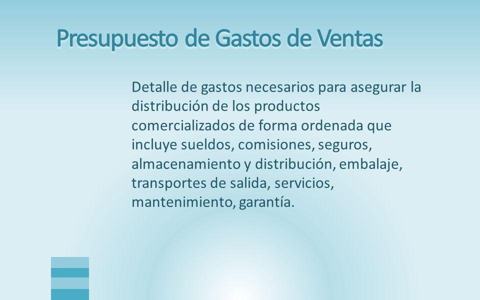 Detalle de gastos necesarios para asegurar la distribución de los productos comercializados de forma ordenada que incluye sueldos, comisiones, seguros, almacenamiento y distribución, embalaje, transportes de salida, servicios, mantenimiento, garantía.