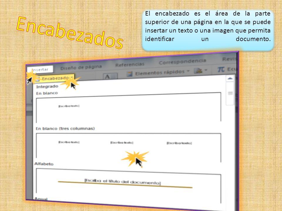 El encabezado es el área de la parte superior de una página en la que se puede insertar un texto o una imagen que permita identificar un documento.