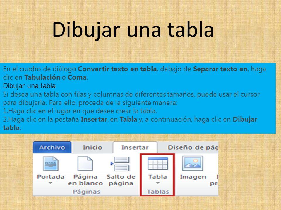 Dibujar una tabla En el cuadro de diálogo Convertir texto en tabla, debajo de Separar texto en, haga clic en Tabulación o Coma.