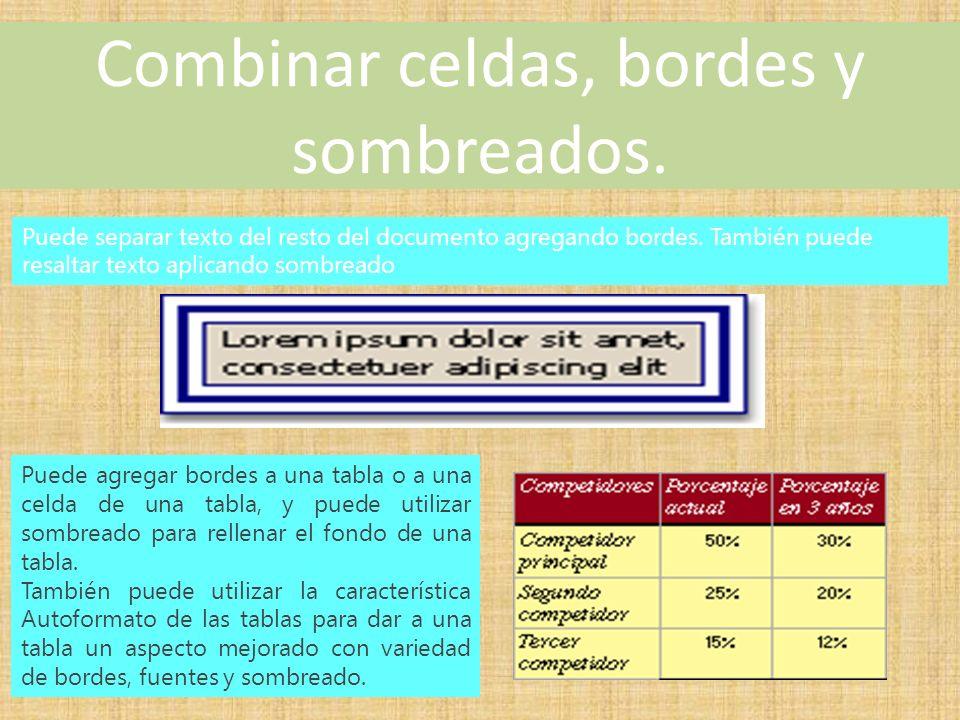 Combinar celdas, bordes y sombreados. Puede separar texto del resto del documento agregando bordes.
