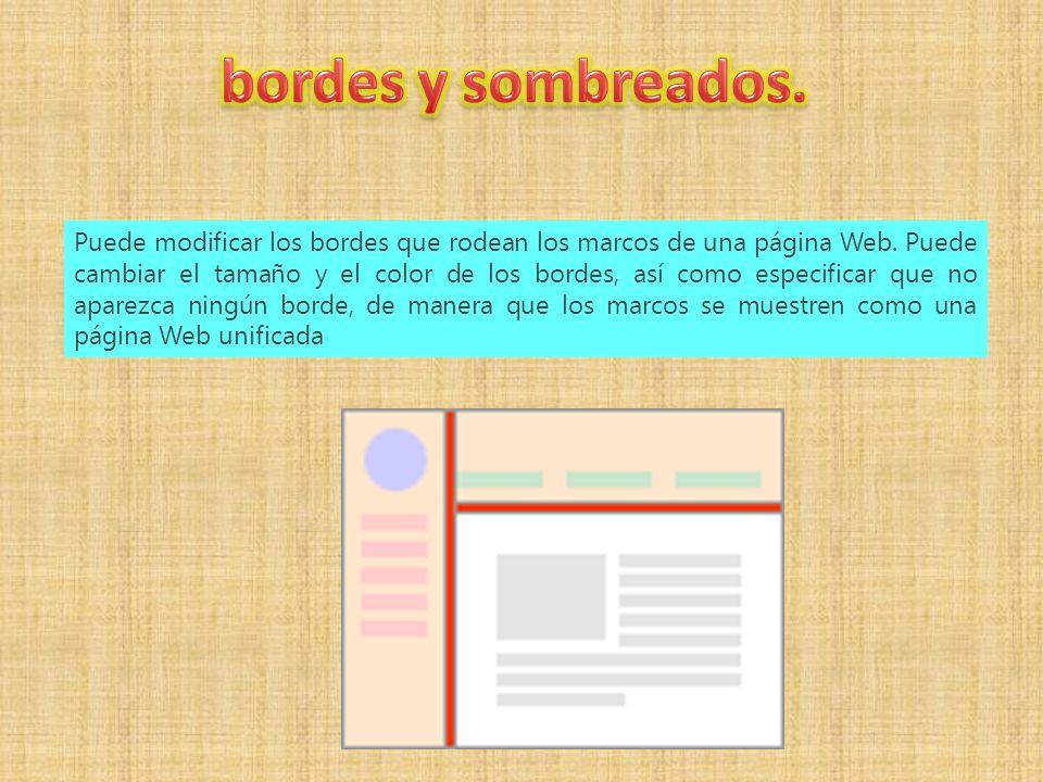 Puede modificar los bordes que rodean los marcos de una página Web.